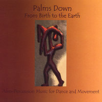 From Birth to the Earth/Afro-Percussion Music for Dance and Movement — Palms Down