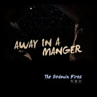 Away in a Manger - Single — The Bedouin Fires