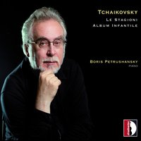 Pyotr Ilyich Tchaikovsky: Le stagioni & Album infantile — Пётр Ильич Чайковский, Boris Petrushansky