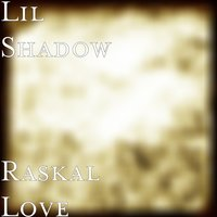 Raskal Love — Lil Shadow