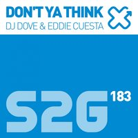 Don't Ya Think — DJ Dove, Eddie Cuesta