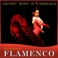 Ancient Music in Andalucia. Old Flamenco Recordings — Chiquito de Lorca