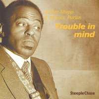 Trouble in Mind — Archie Shepp, Horace Parlan, Archie Shepp & Horace Parlan