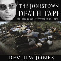 The Jonestown Death Tape (Mass suicide)(November 18, 1978) — Rev. Jim Jones