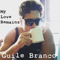 My Love Remains — Guile Branco