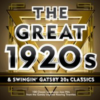 The Great 1920s & Swingin' Gatsby 20s Classics - 100 Classic Speakeasy Jazz Hits from the Gatsby Inspired Roaring Twenties — сборник