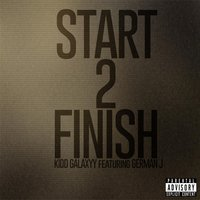 Start 2 Finish (feat. German J) — Kidd Galaxyy
