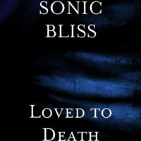 Loved to Death — SONIC BLISS