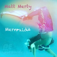 Mermaid — Matt Merty