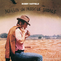 Messin' In Muscle Shoals — Bobby Hatfield