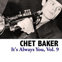 It's Always You, Vol. 9 — Chet Baker