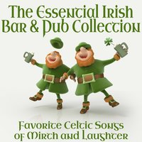The Essential Irish Bar & Pub Collection - Favorite Celtic Songs of Mirth and Laughter — сборник