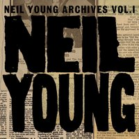 Neil Young Archives Vol. I (1963 - 1972) — Neil Young