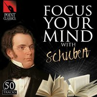Focus Your Mind with Schubert: 50 Tracks — Франц Шуберт