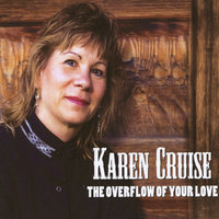 The Overflow of Your Love — Karen Cruise