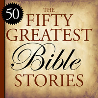 The 50 Greatest Bible Stories — Soul Calling