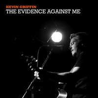The Evidence Against Me — Kevin Griffin