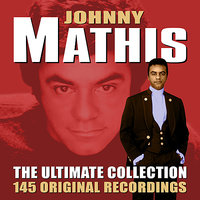 The Ultimate Collection - 145 Original Recordings — Johnny Mathis