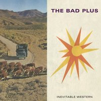 Inevitable Western — The Bad Plus