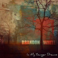 In My Younger Dreams — Brandon White