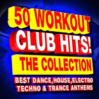 50 Workout Club Hits! the Collection - The Best Dance, House, Electro, Techno & Trance Anthems — Pure Fitness Music