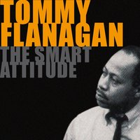 The Smart Attitude of Tommy Flanagan — Tommy Flanagan