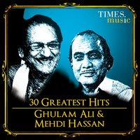 30 Greatest Hits of Ghulam Ali and Mehdi Hassan — Ghulam Ali, Mehdi Hassan, Mehdi Hassan and Ghulam Ali