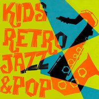 Kid's Retro Jazz & Pop — сборник