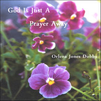 God Is Just A Prayer Away — Orlena Jones Dobbs