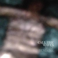 Call the Waves — Mike Benecke