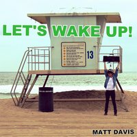 Let's Wake Up! — Matt Davis