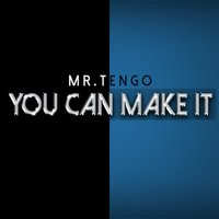You Can Make It — Mr. Tengo