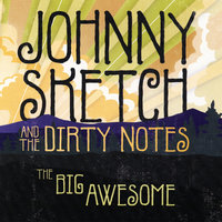 The Big Awesome — Johnny Sketch and the Dirty Notes