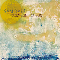 From Sun to Sun — Sam Yahel