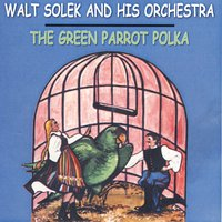 The Green Parrot Polka — Walt Solek and His Orchestra