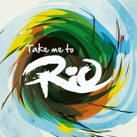 Take Me To Rio (Ultimate Hits made in the iconic Sound of Brazil) — Take Me To Rio Collective