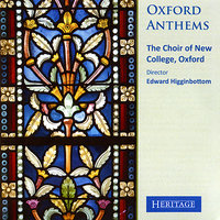 Oxford Anthems — Edward Higginbottom, The Choir of New College, Oxford