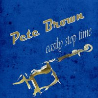 Easily Stop Time — Pete Brown