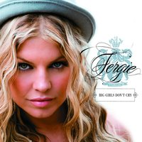Big Girls Don't Cry — Fergie