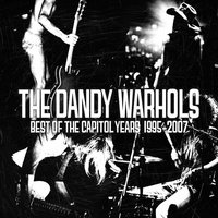 The Best Of The Capitol Years: 1995-2007 — The Dandy Warhols
