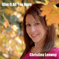 Give It All You Have — Christina Lenway