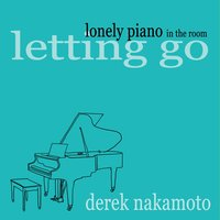 Lonely Piano in the Room (Letting Go) — Derek Nakamoto