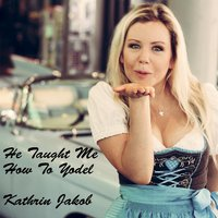He Taught Me How to Yodel — Kathrin Jakob