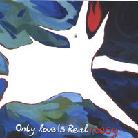 Only Love is Real — Roesy