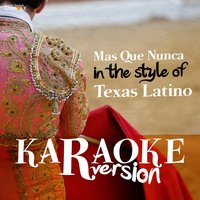Mas Que Nunca (In the Style of Texas Latino) - Single — Ameritz Spanish Karaoke
