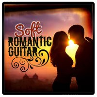 Soft Romantic Guitar — Las Guitarras Románticas, Soft Guitar Music, Romantic Guitar Music, Soft Guitar Music|Las Guitarras Románticas|Romantic Guitar Music