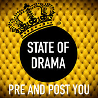 Pre And Post You — State Of Drama
