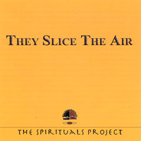 They Slice The Air — The Spirituals Project
