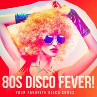 80s Disco Fever! - Your Favorite Disco Songs — Generation Disco, #1 Disco Dance Hits, 80's Disco Band