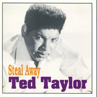 Steal Away — Ted Taylor